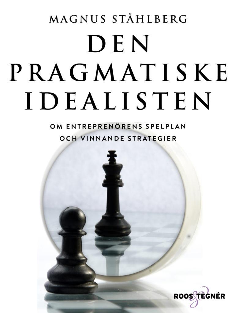 Omslag till Den pragmatiskae idealisten av Magnus Ståhlberg